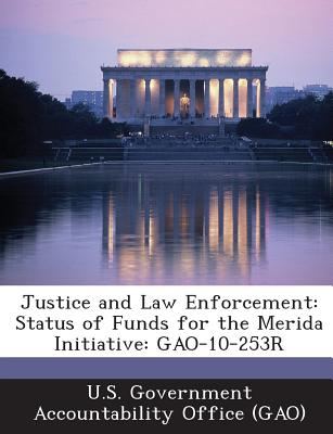 Bibliogov Justice and Law Enforcement: Status of Funds for the Merida Initiative: Gao-10-253r by U. S. Government Accountability Office (/ at Sears.com