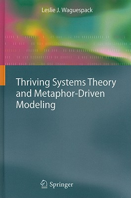 Thriving Systems Theory and Metaphor-Driven Modeling By Waguespack, Leslie J.